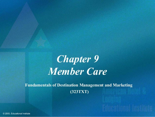 © 2005, Educational InstituteChapter 9Member CareFundamentals of Destination Management and Marketing(323TXT)