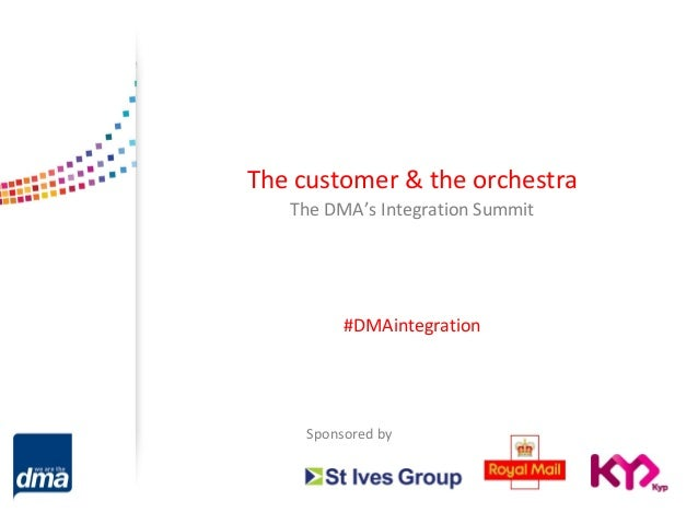 The customer & the orchestra   The DMA's Integration Summit          #DMAintegration     Sponsored by