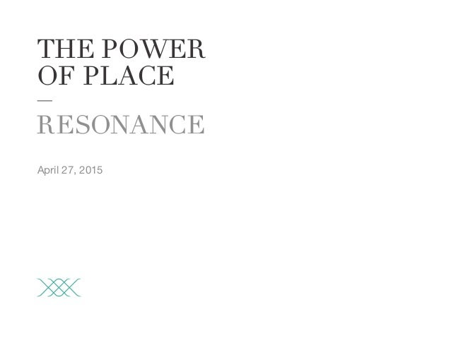 THE POWER OF PLACE April 27, 2015
