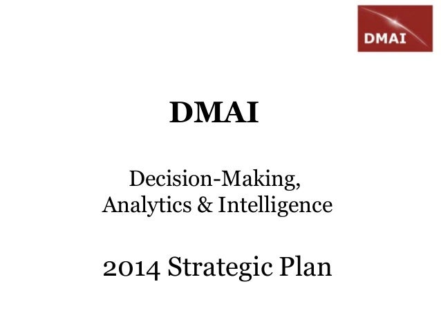 DMAI Decision-Making, Analytics & Intelligence  2014 Strategic Plan