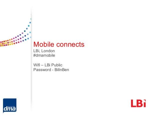 Mobile connectsLBi, London#dmamobileWifi – LBi PublicPassword - BillnBen