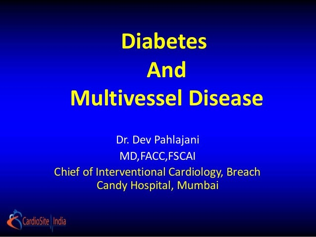 Diabetes          And   Multivessel Disease             Dr. Dev Pahlajani              MD,FACC,FSCAIChief of Interventiona...