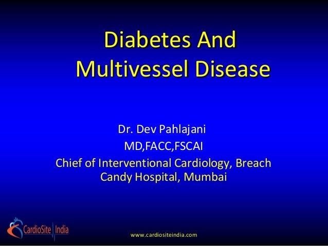 Diabetes And   Multivessel Disease             Dr. Dev Pahlajani              MD,FACC,FSCAIChief of Interventional Cardiol...