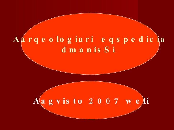 Aarqeologiuri  eqspedicia dmanisSi  Aagvisto 2007 weli