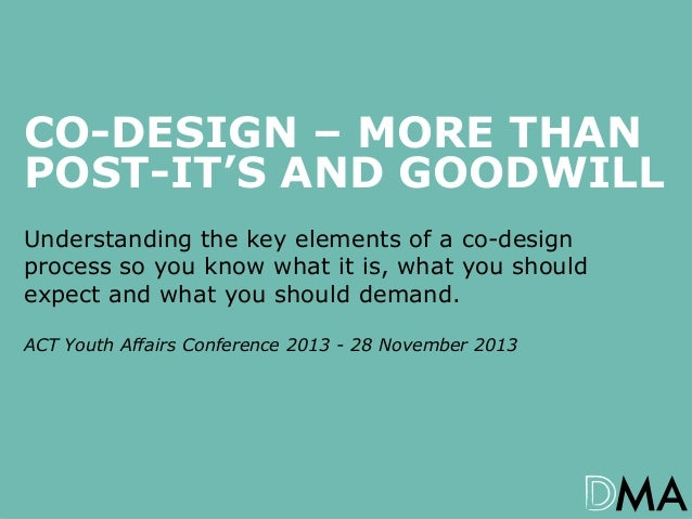 CO-DESIGN – MORE THAN POST-IT'S AND GOODWILL Understanding the key elements of a co-design process so you know what it is,...