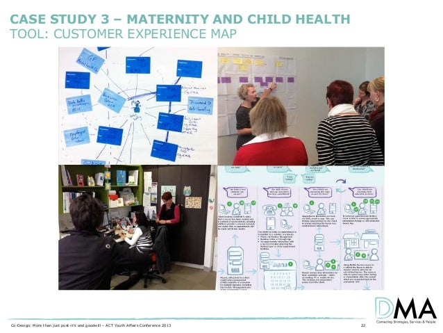 CASE STUDY 3 – MATERNITY AND CHILD HEALTH TOOL: CUSTOMER EXPERIENCE MAP  Co-Design: More than just post-it's and goodwill ...