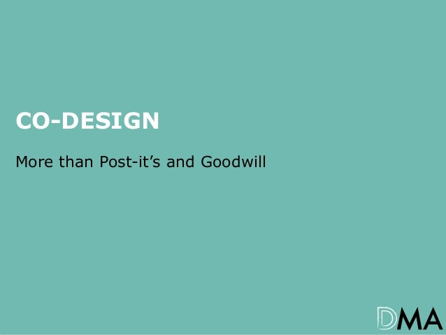 CO-DESIGN More than Post-it's and Goodwill  Co-Design: More than just post-it's and goodwill – ACT Youth Affairs Conferenc...