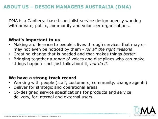 ABOUT US – DESIGN MANAGERS AUSTRALIA (DMA) DMA is a Canberra-based specialist service design agency working with private, ...