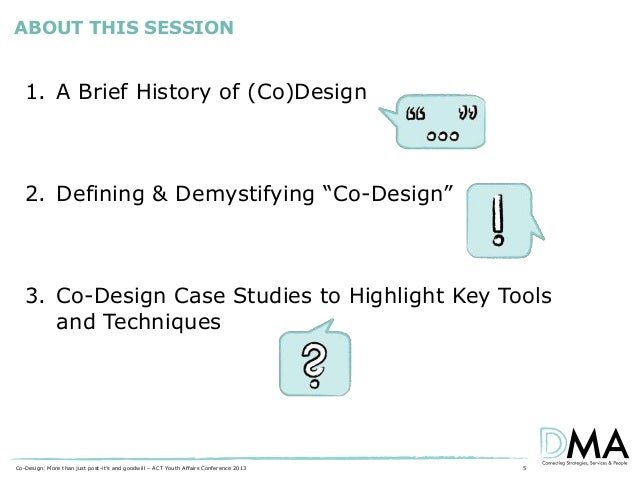 """ABOUT THIS SESSION  1. A Brief History of (Co)Design  2. Defining & Demystifying """"Co-Design""""  3. Co-Design Case Studies to..."""