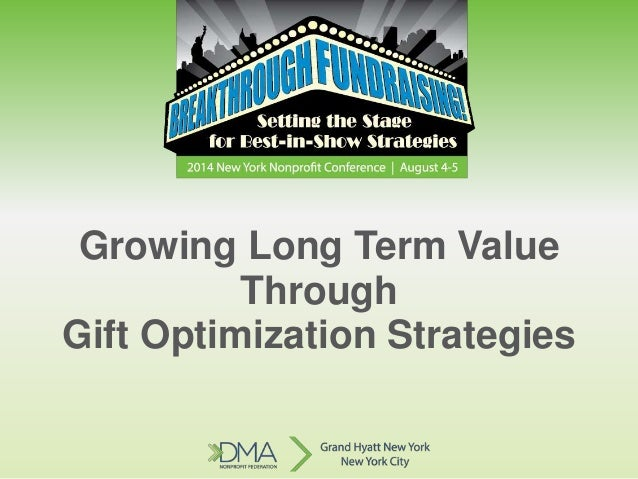 Growing Long Term Value Through Gift Optimization Strategies
