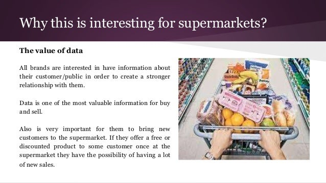 Why this is interesting for supermarkets? The value of data All brands are interested in have information about their cust...