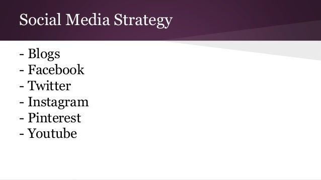 Social Media Strategy - Blogs - Facebook - Twitter - Instagram - Pinterest - Youtube