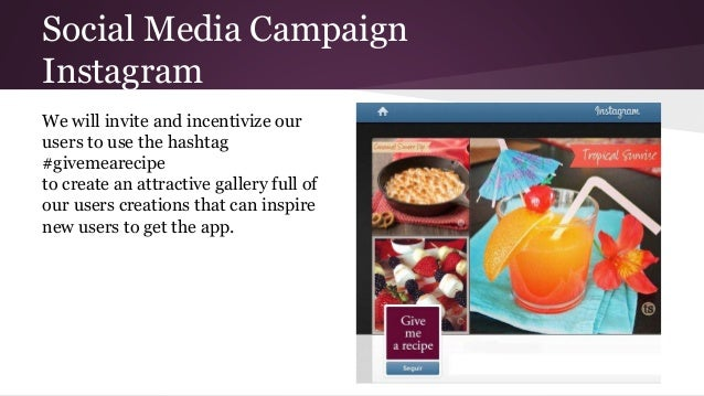 Social Media Campaign Instagram We will invite and incentivize our users to use the hashtag #givemearecipe to create an at...