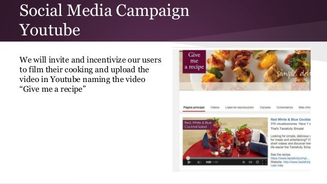 Social Media Campaign Youtube We will invite and incentivize our users to film their cooking and upload the video in Youtu...