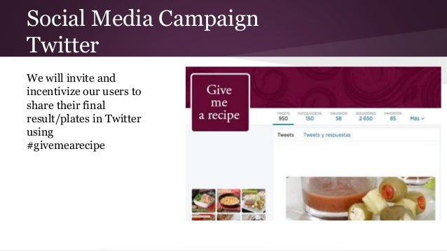 Social Media Campaign Twitter We will invite and incentivize our users to share their final result/plates in Twitter using...