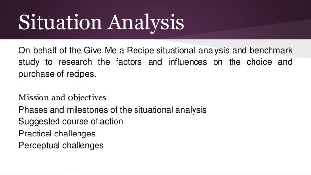 Situation Analysis On behalf of the Give Me a Recipe situational analysis and benchmark study to research the factors and ...
