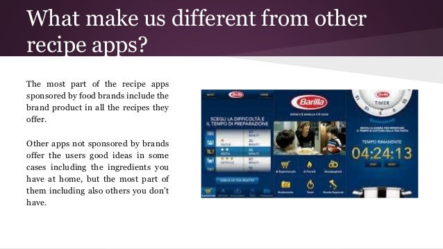 What make us different from other recipe apps? The most part of the recipe apps sponsored by food brands include the brand...