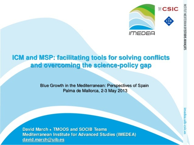 ICM and MSP: facilitating tools for solving conflicts and overcoming the science-policy gap Blue Growth in the Mediterrane...