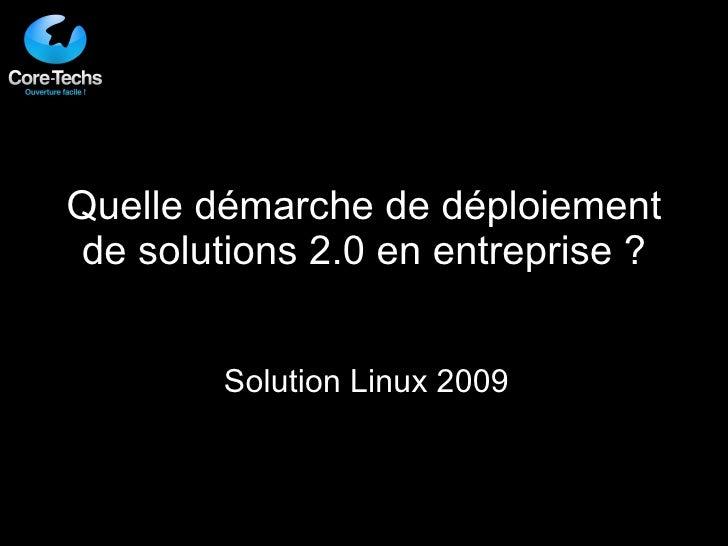 Quelle démarche de déploiement de solutions 2.0 en entreprise ? Solution Linux 2009