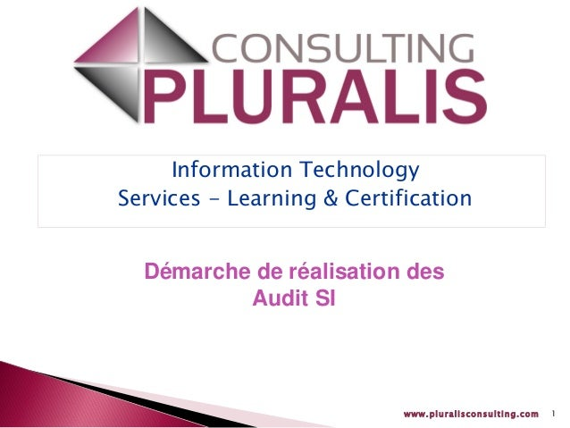 www.pluralisconsulting.com 1 Information Technology Services - Learning & Certification Démarche de réalisation des Audit ...