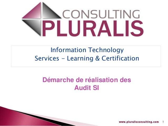 www.pluralisconsulting.com 1 Information Technology Services - Learning & Certification Démarche de réalisation des Audit ...