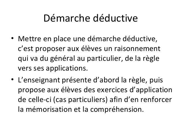 Démarche déductive  • Mettre en place une démarche déductive,  c'est proposer aux élèves un raisonnement  qui va du généra...