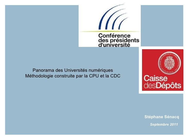 Panorama des Universités numériques Méthodologie construite par la CPU et la CDC Stéphane Sénacq Septembre 2011