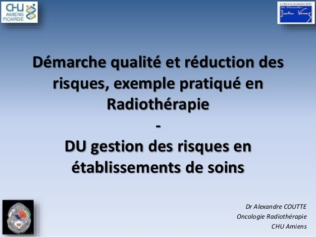 Démarche qualité et réduction des risques, exemple pratiqué en Radiothérapie - DU gestion des risques en établissements de...
