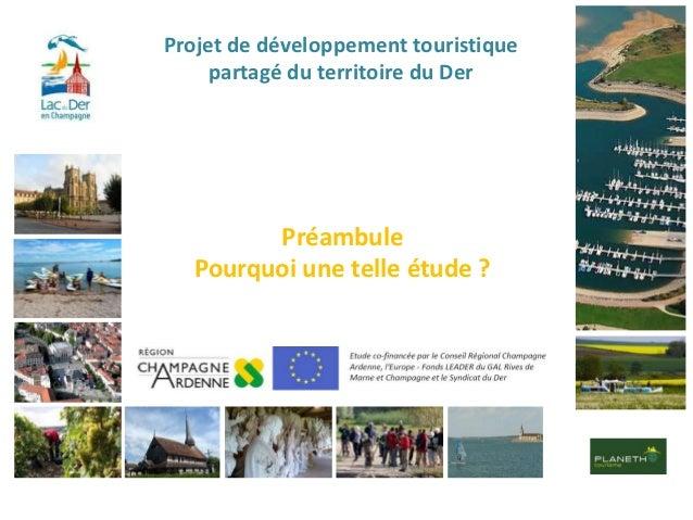 Projet de développement touristique     partagé du territoire du Der         Préambule   Pourquoi une telle étude ?