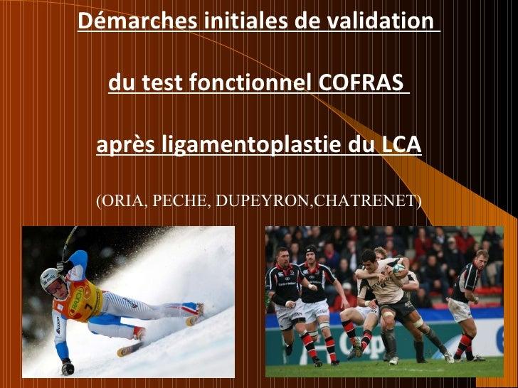 Démarches initiales de validation  du test fonctionnel COFRAS  après ligamentoplastie du LCA (ORIA, PECHE, DUPEYRON,CHATRE...