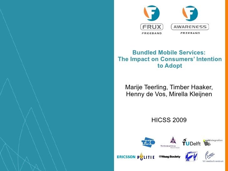 Bundled Mobile Services:  The Impact on Consumers' Intention to Adopt Marije Teerling, Timber Haaker, Henny de Vos, Mirell...