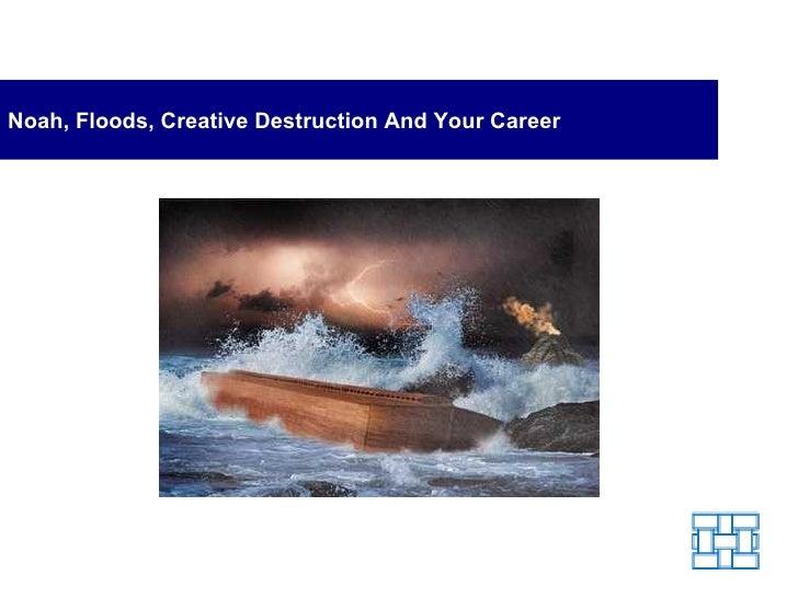 Noah, Floods, Creative Destruction And Your Career