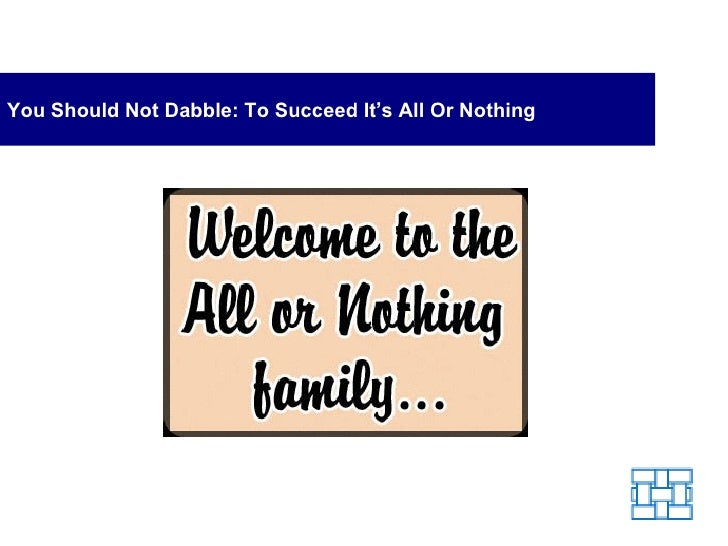 You Should Not Dabble: To Succeed It's All Or Nothing