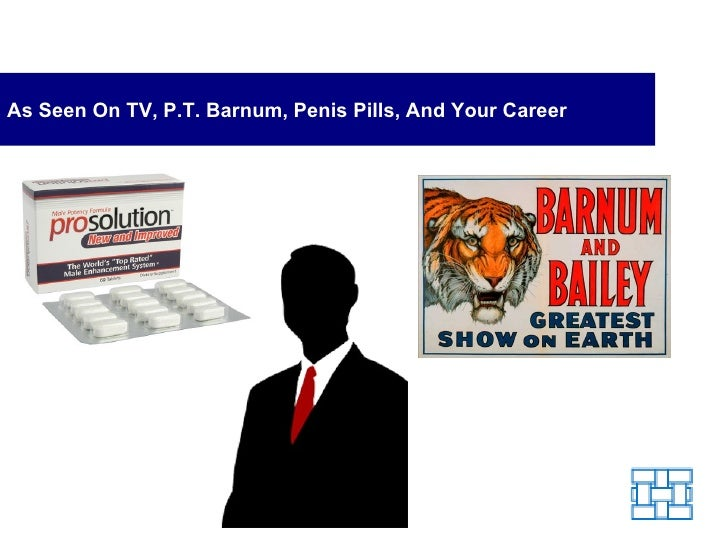 As Seen On TV, P.T. Barnum, Penis Pills, And Your Career
