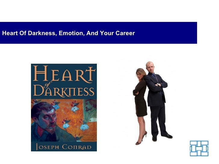 Heart Of Darkness, Emotion, And Your Career