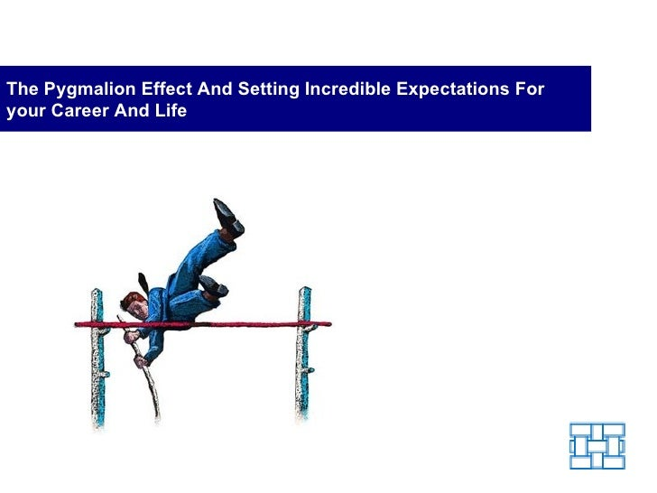 The Pygmalion Effect And Setting Incredible Expectations For your Career And Life