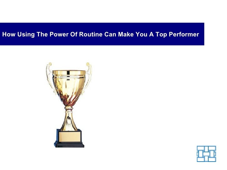 How Using The Power Of Routine Can Make You A Top Performer