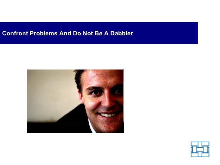 Confront Problems And Do Not Be A Dabbler