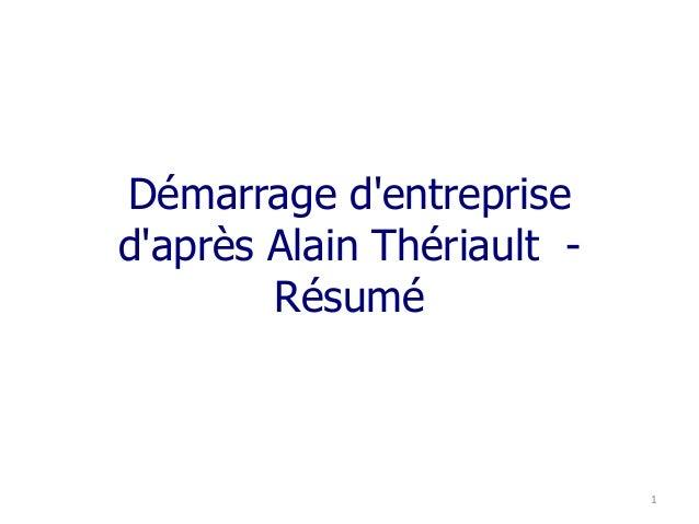 Démarrage d'entreprise  d'après Alain Thériault -  Résumé  1