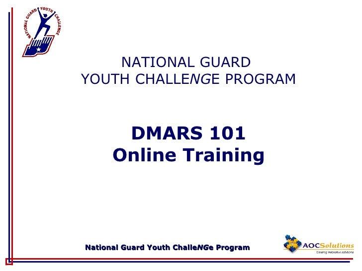 <ul><li>NATIONAL GUARD  </li></ul><ul><li>YOUTH CHALLE NG E PROGRAM </li></ul><ul><li>DMARS 101 </li></ul><ul><li>Online T...