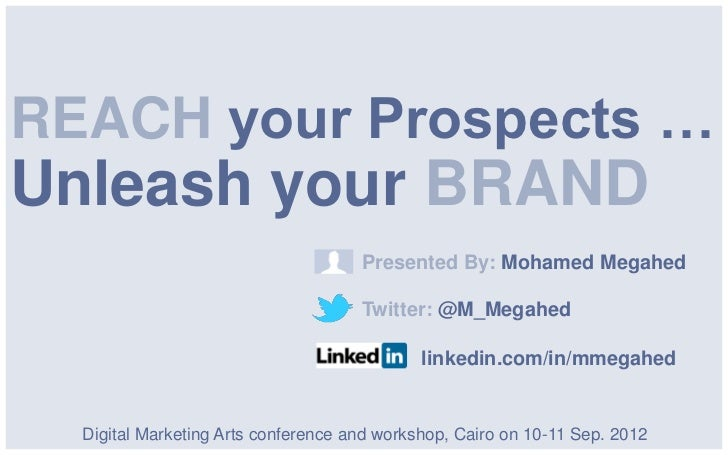 REACH your Prospects …Unleash your BRAND                                     Presented By: Mohamed Megahed                ...