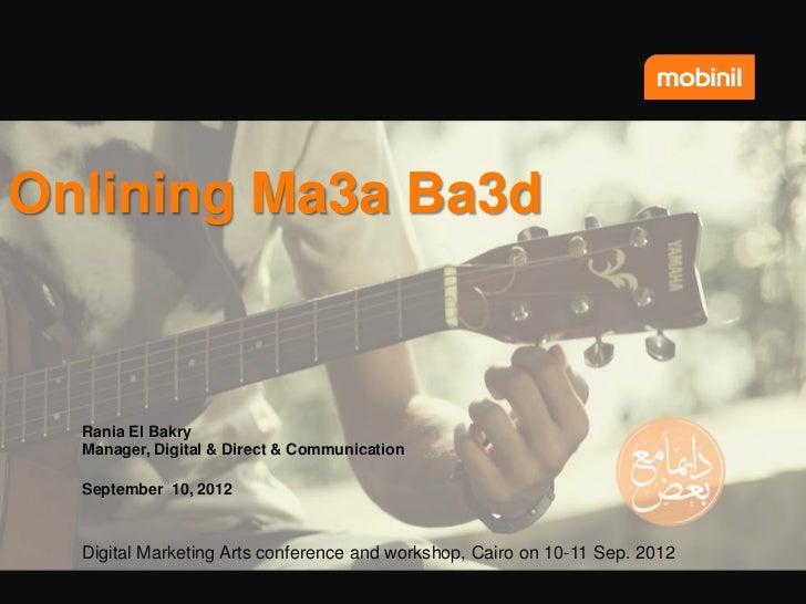 Onlining Ma3a Ba3d  Rania El Bakry  Manager, Digital & Direct & Communication  September 10, 2012  Digital Marketing Arts ...