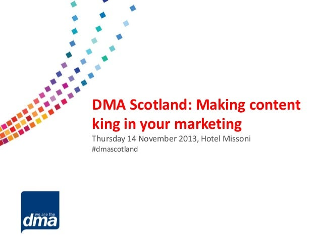 Data protection 2013  DMA Scotland: Making content king in your marketing Friday 8 February Thursday 14 November 2013, Hot...