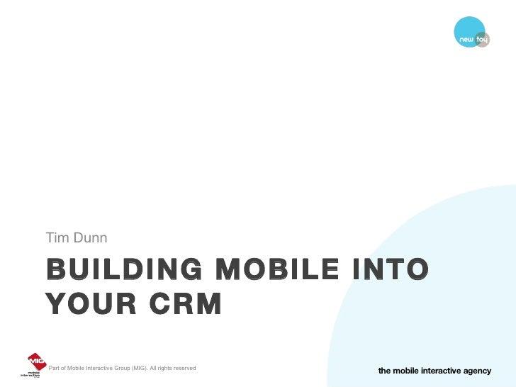 BUILDING MOBILE INTO YOUR CRM <ul><li>Tim Dunn </li></ul>