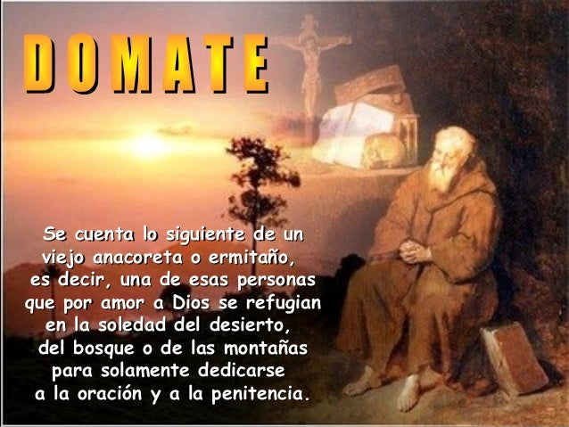 Se cuenta lo siguiente de unSe cuenta lo siguiente de un viejo anacoreta o ermitaño,viejo anacoreta o ermitaño, es decir, ...