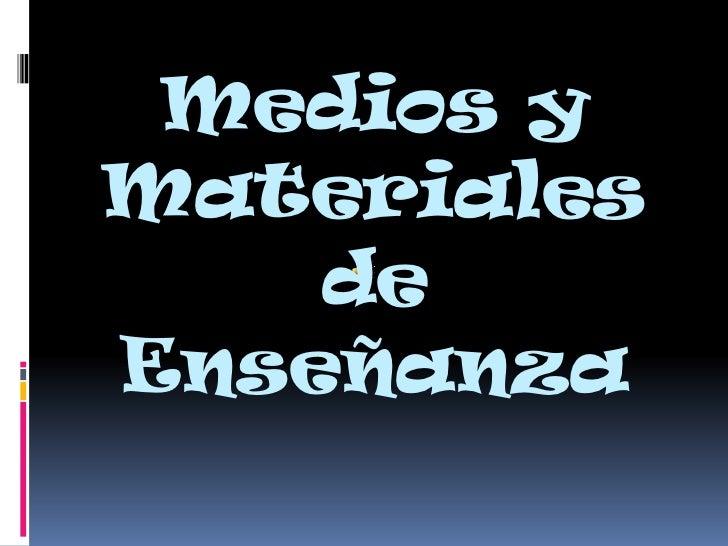Medios y Materiales de Enseñanza<br />