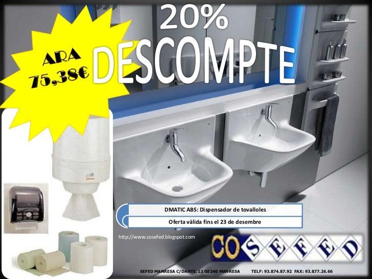 DMATIC ABS: Dispensador de tovalloles                    Oferta vàlida fins el 23 de desembrehttp://www.cosefed.blogspot.c...