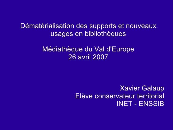 <ul><ul><li>Dématérialisation des supports et nouveaux usages en bibliothèques </li></ul></ul><ul><ul><li>Médiathèque du V...