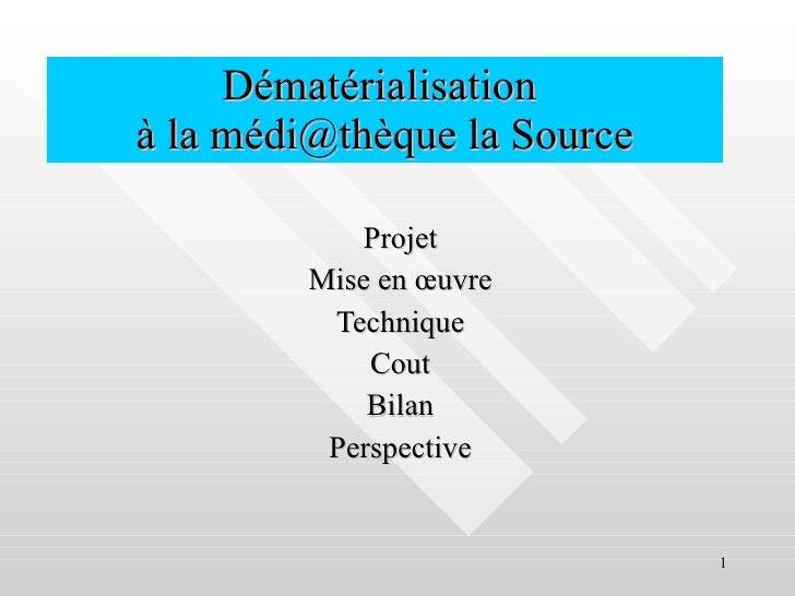 Dématérialisation  à la médi@thèque la Source Projet Mise en œuvre Technique Cout Bilan Perspective