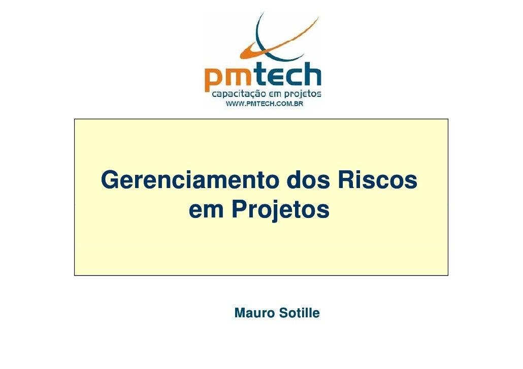 Gerenciamento dos Riscos       em Projetos              Mauro Sotille